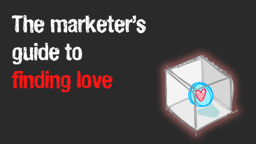 The marketer's guide to finding love