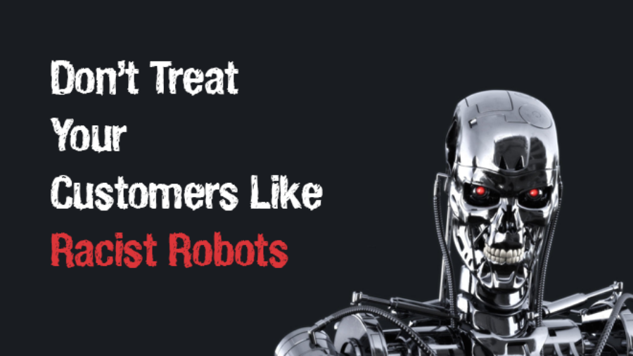 Don't treat your customers like racist robots